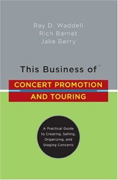 """This Business of Concert Promotion and Touring: """"A Practical Guide to Creating, Selling, Organizing, and Staging Concerts"""""""