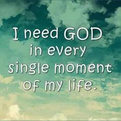 I need God in every single moment #cdff #onlinedating #christianquotes