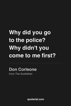 """Why did you go to the police? Why didn't you come to me first?"" - Don Corleone from #TheGodfather. #moviequotes #movies"