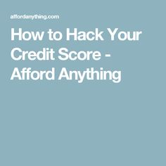 How to Hack Your Credit Score - Afford Anything
