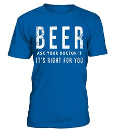 Beer: Ask Your Doctor If It's Right For You Tshirt  #tshirts