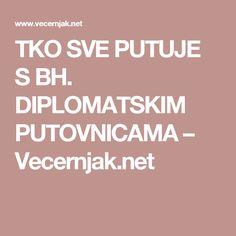 TKO SVE PUTUJE S BH. DIPLOMATSKIM PUTOVNICAMA – Vecernjak.net