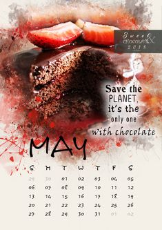 May-Save the planet it's the only one with chocolate