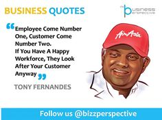 Employee Come Number One, Customer Come Number Two.  If You Have A Happy Workforce, They Look After Your Customer Anyway  #TonyFernandes #AirAsia #BusinessManagement #BusinessQuotes #CEOQuotes #HumanResourcesDevelopment #InternalRelations