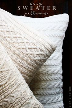 Make your own sweater pillows using old chunky knit sweaters and pillow forms…