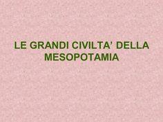 LE GRANDI CIVILTA' DELLA MESOPOTAMIA> History, Geography, Art, Historia, History Activities