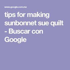 tips for making sunbonnet sue quilt - Buscar con Google