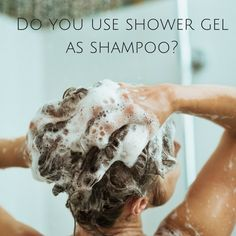 Do you use shower gel as shampoo?