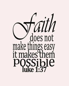 bible verses about faith - True Catholic scripture. Luke for nothing will be impossible for God. Bible Verses About Faith, Bible Verses Quotes, Bible Scriptures, Bible Quote Tattoos, Inspirational Bible Quotes, Biblical Quotes, Verses About Grace, Bible Verses About Happiness, Family Bible Quotes