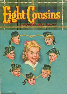 Eight Cousins by Louisa May Alcott (this is the exact edition that my mother read aloud to me many, many times)