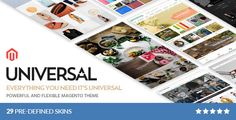 Universal - Responsive Magento Theme . Universal has features such as High Resolution: Yes, Compatible Browsers: IE10, IE11, Firefox, Safari, Opera, Chrome, Compatible With: Bootstrap 3.x, Software Version: Magento 1.9.2.4, Magento 1.9.2.3, Magento 1.9.2.2, Magento 1.9.2.1, Magento 1.9.2.0, Magento 1.9.1.1, Magento 1.9.1.0, Magento 1.9.0.1, Magento 1.9.0.0, Magento 1.8.1.0, Magento 1.8.0.0, Magento 1.7.0.2, Magento 1.7.0.1, Magento 1.7.0.0, Columns: 4+
