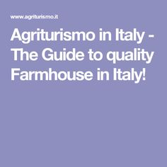 Agriturismo in Italy - The Guide to quality Farmhouse in Italy!