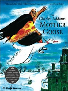 The Charles Addams Mother Goose by Charles Addams, http://www.amazon.com/dp/0689848749/ref=cm_sw_r_pi_dp_fy36qb1QQEXE6/182-0955238-4526440