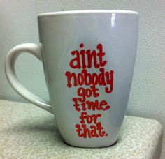aint nobody got time for that coffee mug by GorgeousGlassware, $9.00. Good ole sweet brown telling em how she feels. Lol, I need one of these!