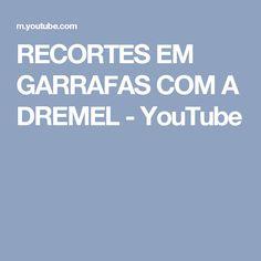 RECORTES EM GARRAFAS COM A DREMEL - YouTube