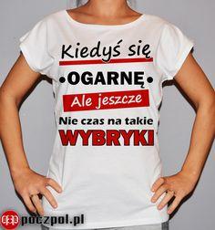 Kiedyś się ogarnę ale jeszcze nie czas na takie wybryki  #koszulka #koszulkadamska Funny Quotes, Jokes, Thoughts, Humor, T Shirt, Closet, Diy, Dresses, Fashion