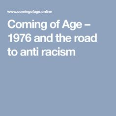 Coming of Age – 1976 and the road to anti racism