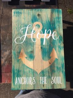 A personal favorite from my Etsy shop https://www.etsy.com/listing/515658789/hope-anchors-the-soul-wooden-pallet-sign
