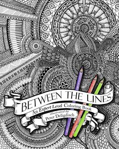 Between The Lines Coloring Book Featuring Ornate Detailed Illustrations For People Who Like To