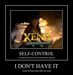 Hahaha this is exactly what I do :-D I love Xena! Tara-ta-tara-ta-ta!