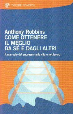 """""""Come ottenere il meglio da sé e dagli altri"""" -  Anthony Robbins  Anthony Robbins è uno dei più grandi Formatori Motivazionale ed è stato insieme a Jim Rohn il mio primo approccio al mondo del """"Personal Development""""…tanti, tanti anni fa ;)"""
