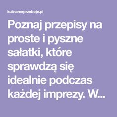 Poznaj przepisy na proste i pyszne sałatki, które sprawdzą się idealnie podczas każdej imprezy. Wyjątkowe pomysły od KulinarnePrzeboje.pl!