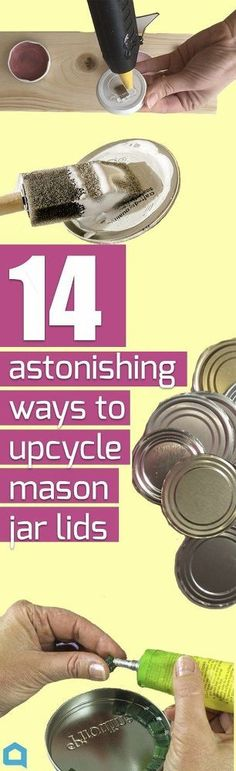 Save that tin can lid and grab your mason jars for these awesome ideas.