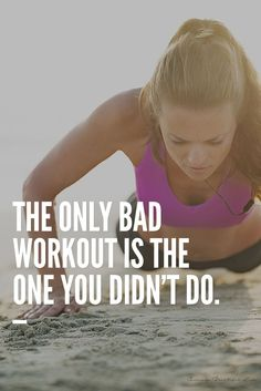 The only bad workout is the one you didn't do. | www.simplebeautifullife.net