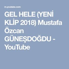 GEL HELE (YENİ KLİP 2018) Mustafa Özcan GÜNEŞDOĞDU - YouTube