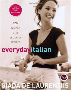 Everyday Italian: 125 Simple and Delicious Recipes: Giada De Laurentiis: 9781400052585: Amazon.com: Books