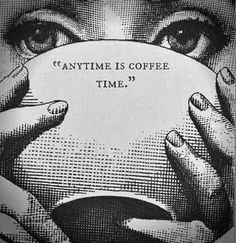 Any time is coffee time.