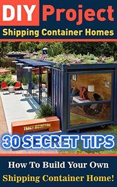DIY Project: Shipping Container Homes: 30 Secret Tips How To Build Your Own Shipping Container Home!: tiny house living, shipping container, shipping containers, ... construction, shipping container designs), http://www.amazon.com/dp/B00ZPJZ1B4/ref=cm_sw_r_pi_awdm_BQA-vb1VJY7KP
