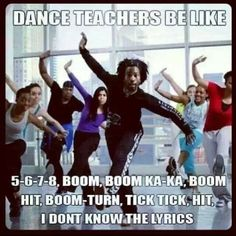 Dance Teacher...all the time!!! Hahaha