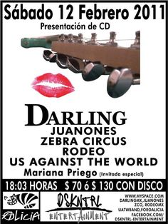 Darling, presenta su primer disco, ademas, Juanones+Zebra Circus+Rodeo+Us Againts The World; sabado 12 de febrero de 2011