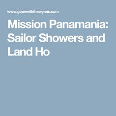 Mission Panamania: Sailor Showers and Land Ho