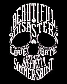 Beautiful disaster, perfectly love, imperfect hate, live fast, die pretty, sinner & saint #Skull #Tattoo #Idea
