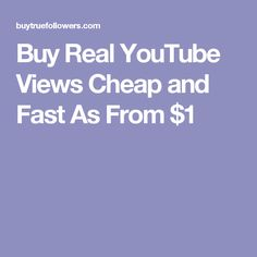 Buy Real YouTube Views Cheap and Fast As From $1