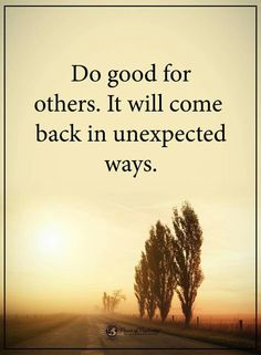 Do good for others...