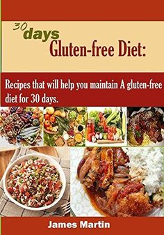30 days Gluten-free Diet:: Recipes that will help you maintain a gluten-free diet for 30 days. by James Martin, http://www.amazon.co.uk/dp/B016CJ2EPG/ref=cm_sw_r_pi_dp_yW0kwb1A3K9E2