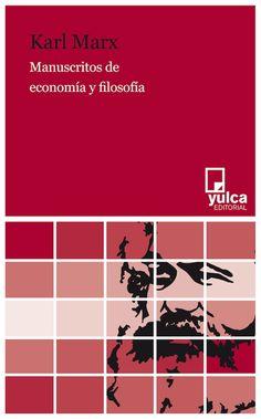 Manuscritos de economía y filosofía / Karl Marx Barcelona : Yulca, 2013 http://absysnet.bbtk.ull.es/cgi-bin/abnetopac?TITN=513148