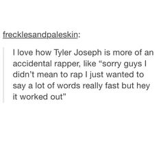 That's actually why he raps. He had so much to say and not enough time in the songs to say them.