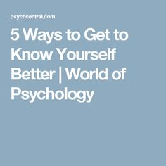 5 Ways to Get to Know Yourself Better | World of Psychology