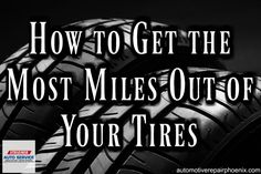 How to Get the Most Miles Out of Your Tires