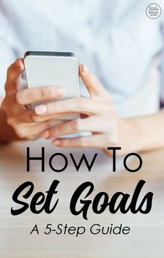 A 5 Step Guide on how to set goals for beginners. This is a system to help you achieve more and live a happier life with fewer regrets.