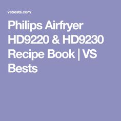 Philips Airfryer HD9220 & HD9230 Recipe Book | VS Bests