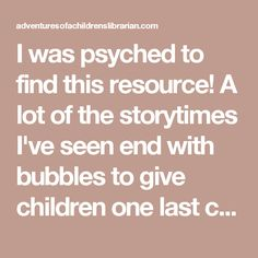 """I was psyched to find this resource! A lot of the storytimes I've seen end with bubbles to give children one last chance to get the wiggles out before they head into the main part of the library, and I particularly like the """"Burbujas en el aire"""" song to the tune of """"If you're happy and you know it."""" This is a great way to leave children with one last taste of Spanish on the way out the door."""