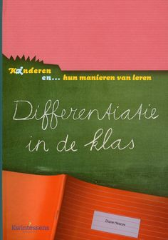 Diane Heacox. Kinderen en... hun manieren van leren. Differentiatie in de klas. Plaats: 454.23 HEAC.