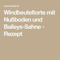 Windbeuteltorte mit Nußboden und Baileys-Sahne - Rezept Raspberries, Chef Recipes