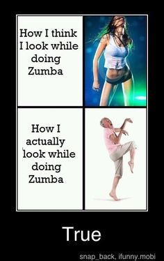 Love Zumba - unfortunately this is too true!!! i try to stay away from the mirrors just so i keep from laughing hysterically at myself and cause distractions in the class!!  ;-)