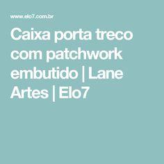 Caixa porta treco com patchwork embutido | Lane Artes | Elo7